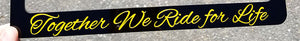 Together We Ride for Life license plate frame