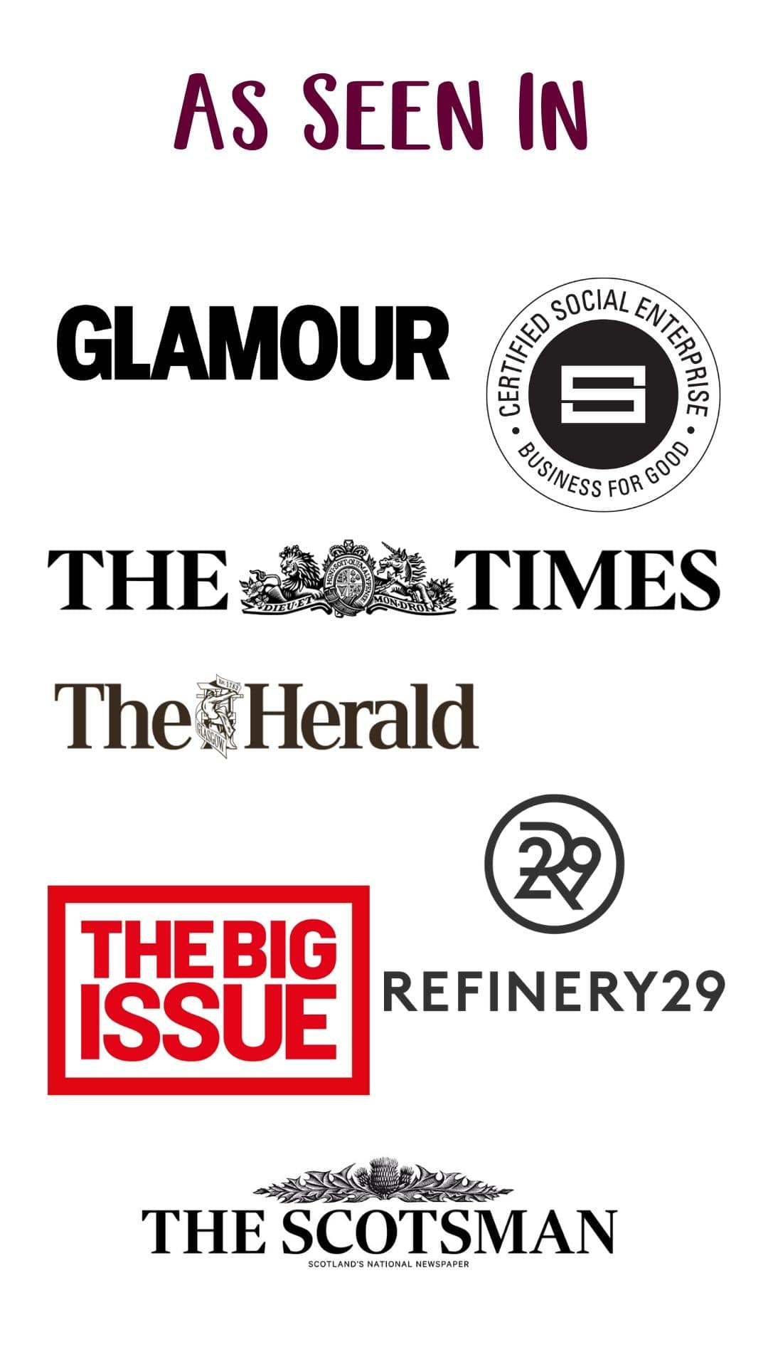 As Seen In - Glamour Magazine, The Sunday Times, The Herald, Refinery 29, The Big Issue, The Scotsman, and Social Enterprise UK
