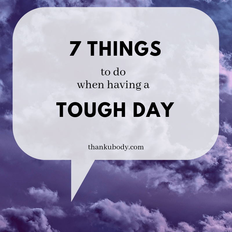 7 Things you can do when having a Tough Day - thankubody