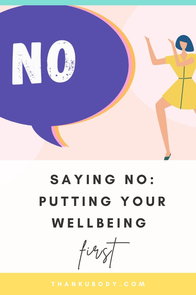 Saying No: Putting Your Wellbeing First | thankubody
