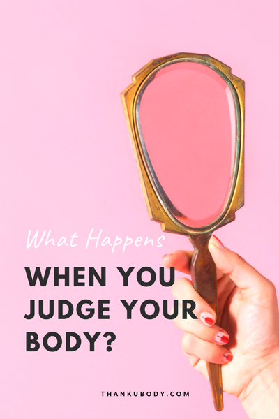 When you negatively label your body, you're placing a judgement on it.  It's the same as name-calling. This is what happens when we judge our body.