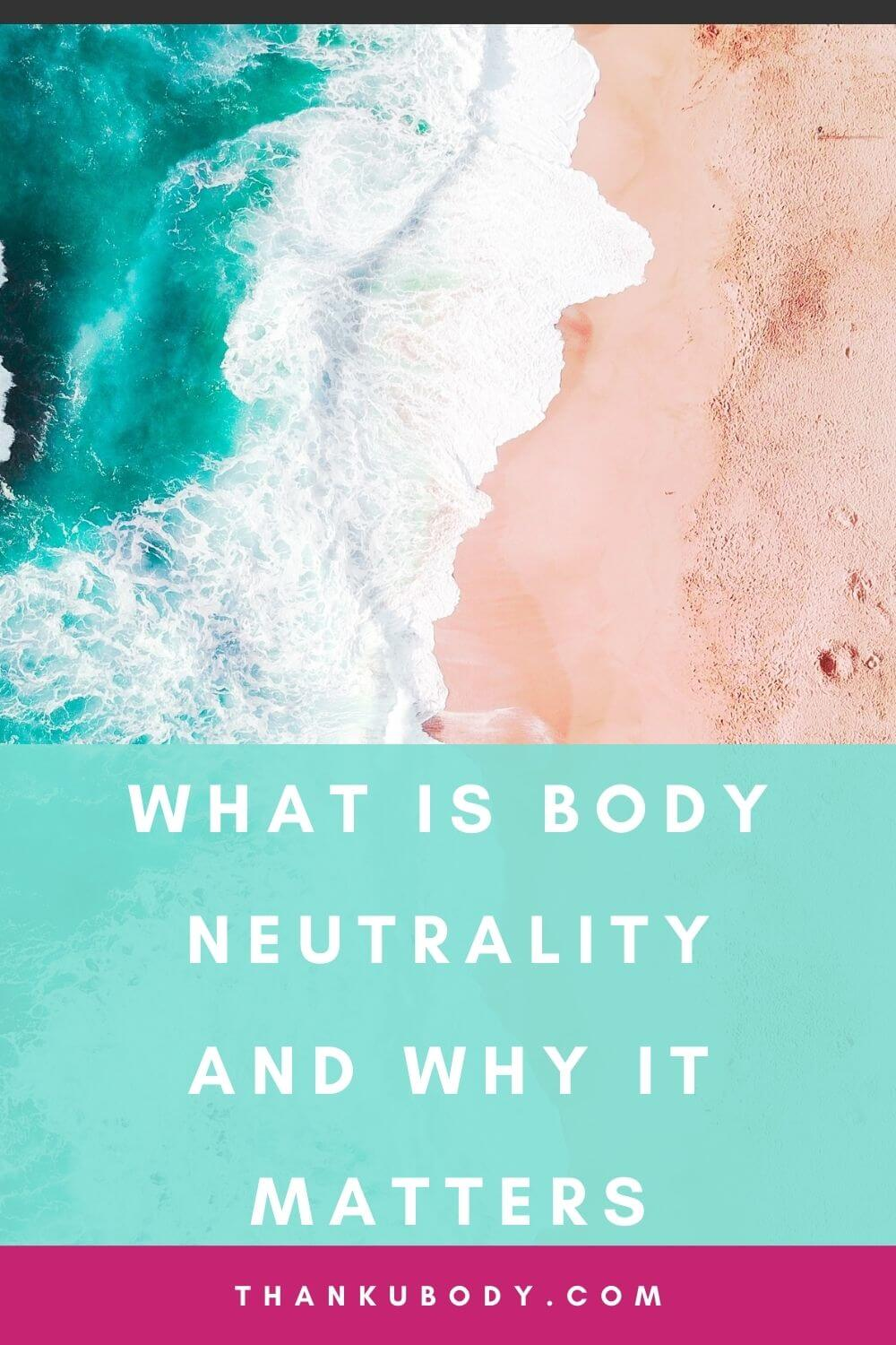 What is Body Neutrality, and Why it Matters