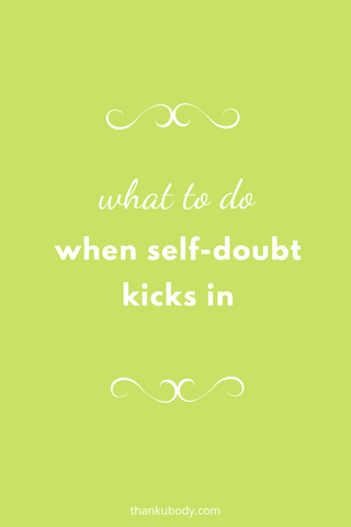 What to do when self-doubt kicks in. #Self-doubt #how-to #self-compassion #self-care #keepgoing #bodyappreciation