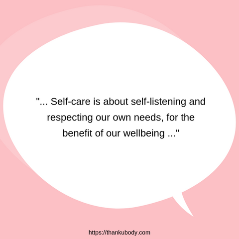 Self care is about self-listening and respecting our own needs for the benefit of our wellbeing.