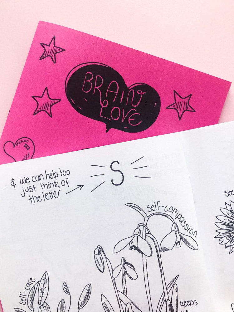 Brain Love is an illustrated zine celebrating your brain. The zine builds self-compassion, and self-love through lighthearted illustrations that celebrate cool things your brain does, things that can go wrong, and ways to support your brain. Brain Love will fill you with love for this incredible and part of you.