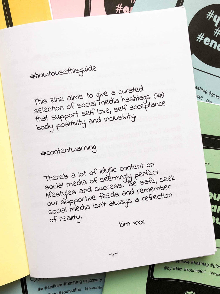 You Are Enough is a zine that gives you a curated selection of social media hashtags and definitions that aim to support self-love, self-acceptance, body positivity, and inclusivity.   The hashtags in this zine have been hand-selected with definitions written for each one so that you not only feel uplifted while reading the zine, you can also seek out social media spaces that support body image, self-esteem, and mental health.