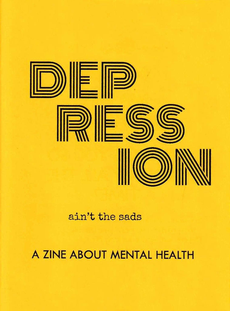 Depression Ain't the Sads Mental Health Zine by Johnny Gamber