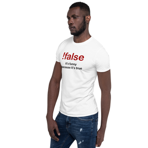 !false -  it's funny because it's true Programmer T-Shirt