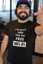 Load image into Gallery viewer, I'm only here for the free WiFi T-Shirt