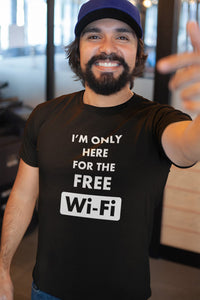 I'm only here for the free WiFi T-Shirt