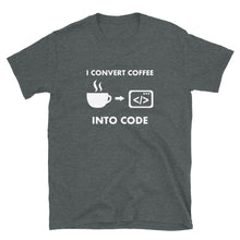 Load image into Gallery viewer, I convert coffee into code programmer Unisex T-Shirt