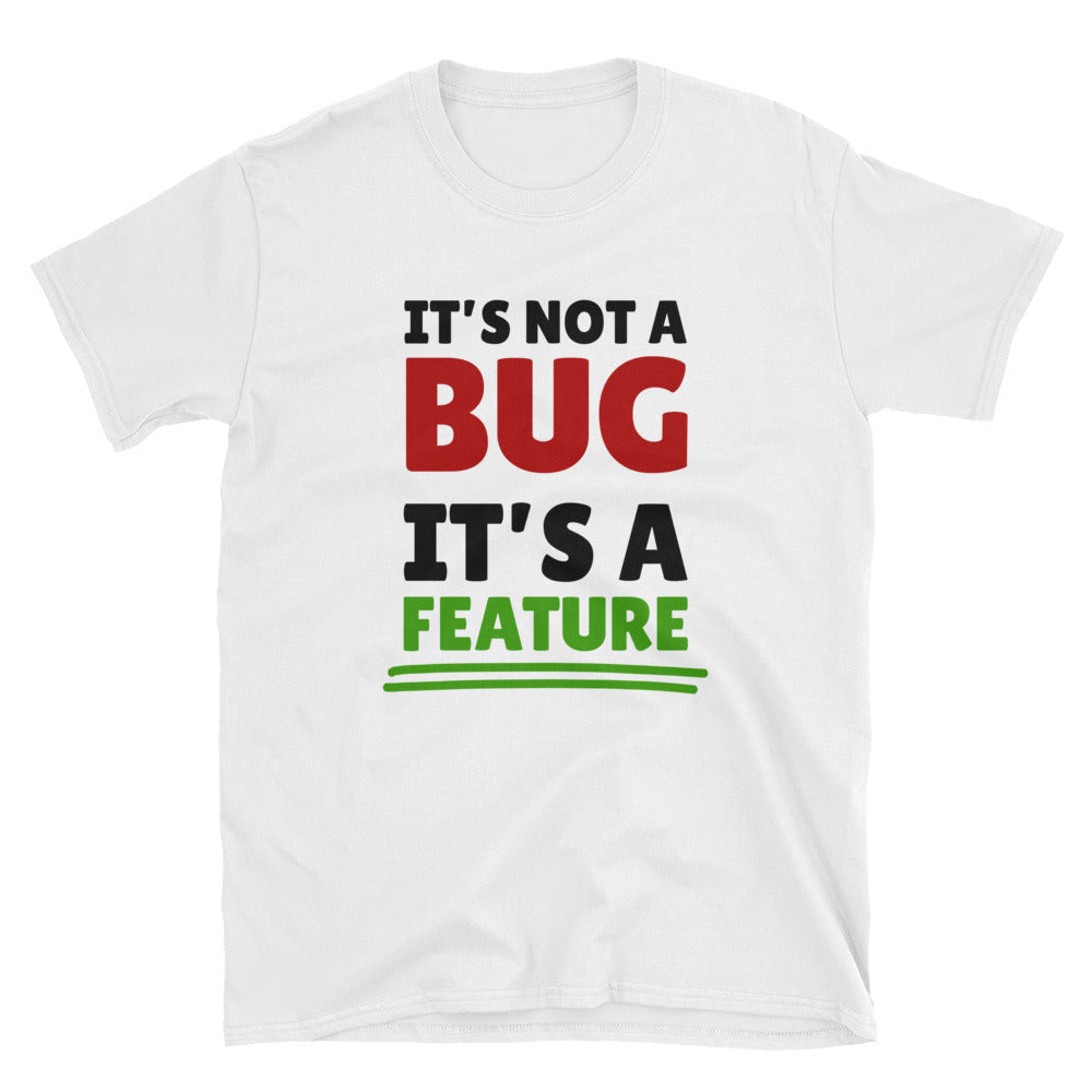 It's not a bug, it's a feature Programmer T-Shirt
