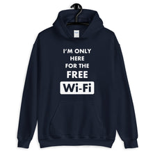 Load image into Gallery viewer, I'm only here for the free WiFi Hoodie Sweatshirt
