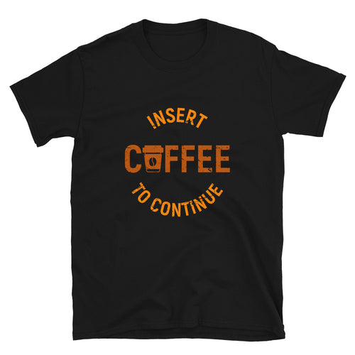 Inesrt Coffee to Continue T-Shirt