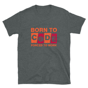 Born to Code Forced to Work T-Shirt