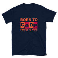 Load image into Gallery viewer, Born to Code Forced to Work T-Shirt