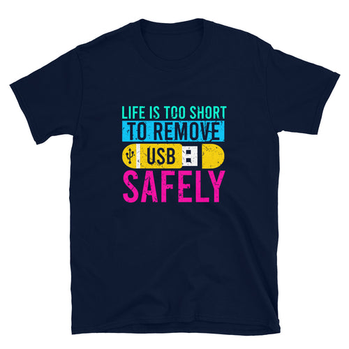 Life's Too Short To Remove USB Safely T-Shirt