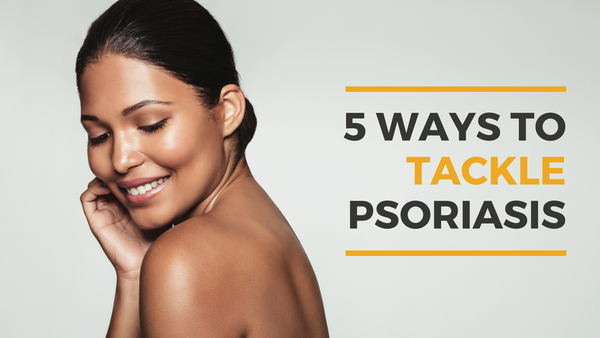 5 Ways to Tackle Psoriasis