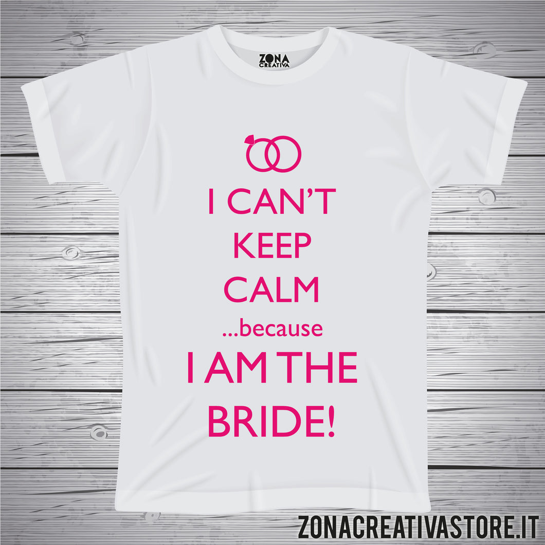 T-shirt addio al nubilato celibato I CAN'T KEEP CALM I AM THE BRIDE