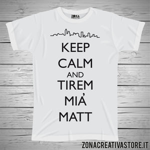 T-shirt divertente con frase in dialetto bergamasco KEEP CALM TIREM MIA MATT
