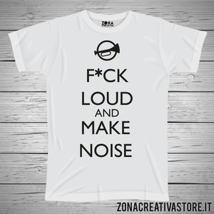 T-shirt KEEP CALM FUCK LOUD AND MAKE NOISE