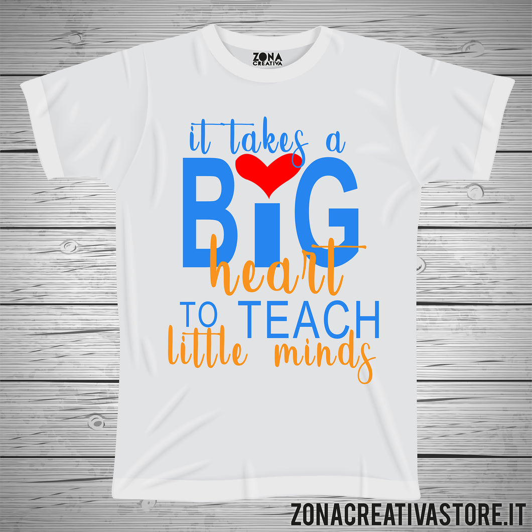 T-shirt scuola e maestra IT TAKES A BIG HEART TO TEACH LITTLE MINDS