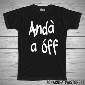 T-shirt divertente con frase in dialetto milanese ANDA' A OFF
