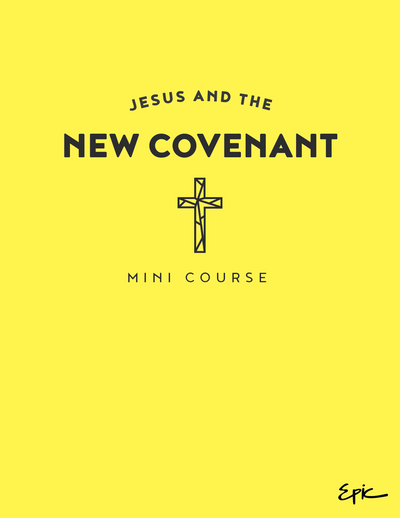 Mini Course - Jesus and the New Covenant