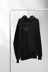 MOST LIKELY TO BE: THE SH*T HOODIE