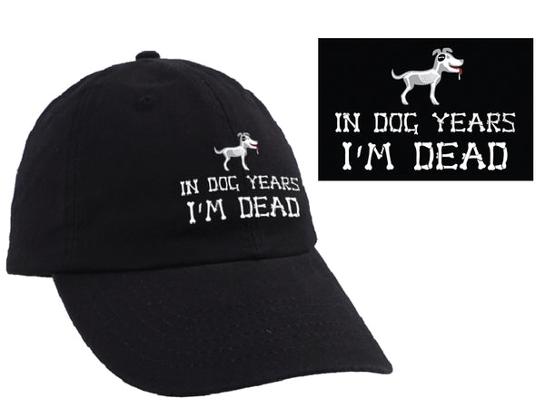 Ball Cap - In Dog Year.....I'm Dead!