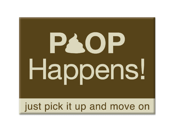 Rectangle Button Magnet - Poop Happens!   just pick it up and move on...
