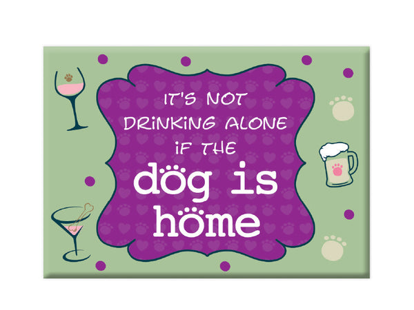 Rectangle Button Magnet - It's Not Drinking Alone if the Dog is home