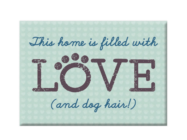 Rectangle Button Magnet - This home is filled with Love (and dog hair!)