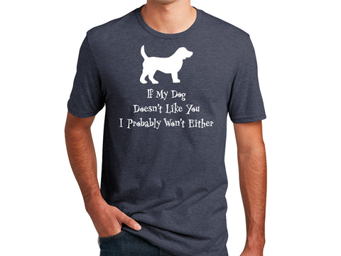 Unisex T-Shirt - If My Dog Doesn't Like You...