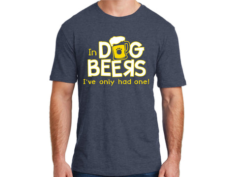 Unisex T-Shirt - In Dog Beers, I've Only Had One!