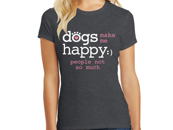 Ladies T - Shirt - Dogs Make Me Happy.... People Not So Much!!!