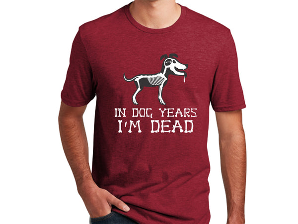 Unisex T-Shirt - In Dog Years... I'm Dead!