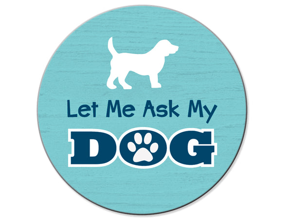 Absorbent Stone Car Coaster - Let Me Ask My Dog....
