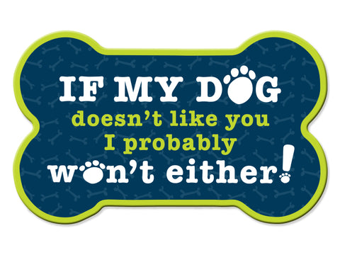 Bone Car Magnet - If my dog doesn't like you....