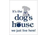 Kitchen Towel - It's The Dog's House, We Just Live Here