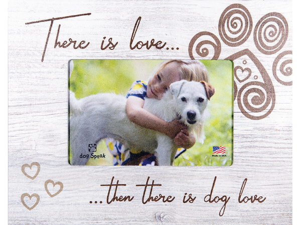 Wood Frame - There is Love... Then There is Dog Love