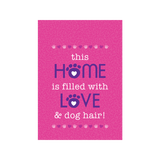 this Home is filled with Love & dog hair! Garden Flag