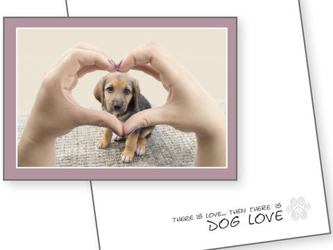 Dog Love Card - There is Love, Then There is Dog Love