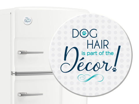 Round Button Magnet- Dog Hair Is Part Of The Decor!