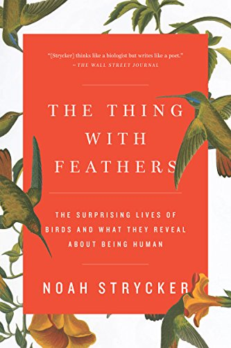 The Thing with Feathers: The Surprising Lives of Birds and What They Reveal About Being Human