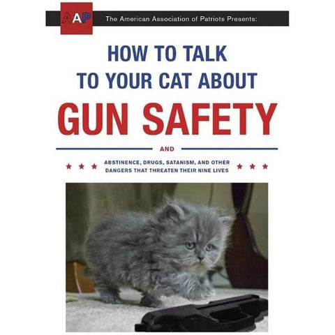 How-to-Talk-to-Your-Cat-About-Gun-Safety-And-Abstinence-Drugs-Funny-Book