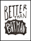 Poster: Better than Batman, by Miss Papperista