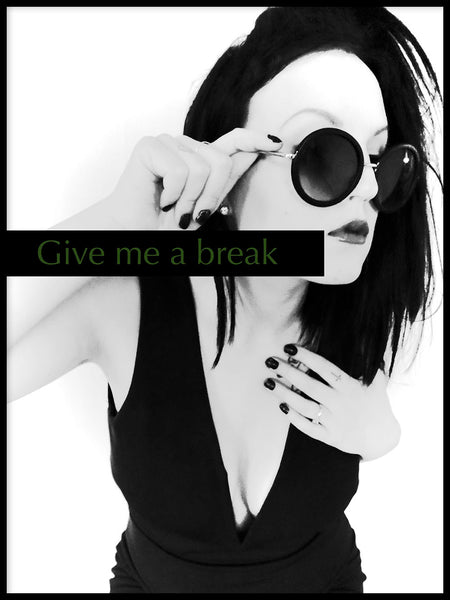 Poster: Give me a break, by Tilda G