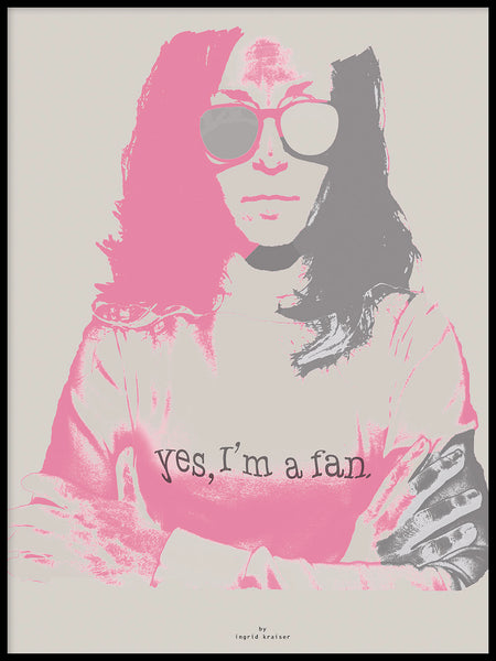Poster: I'm a fan, by Ingrid Kraiser - ingrid art design