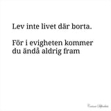Poster: Lev inte livet därborta, by Discontinued products